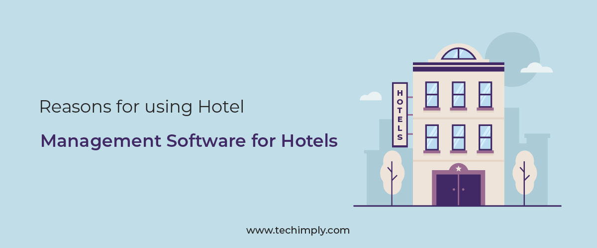 Reasons for using Hotel Management Software for Hotels.