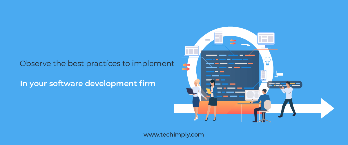 Observe The Best Practices to Implement in your Software Development Firm