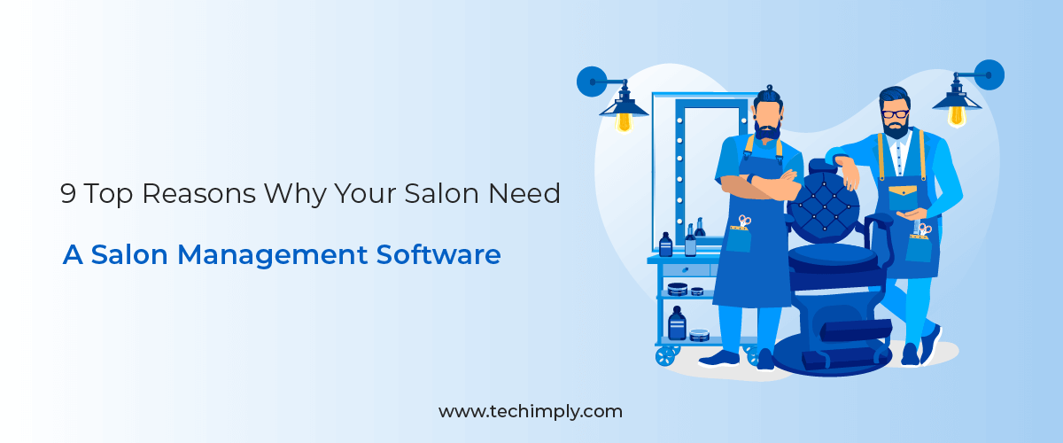 9 Top Reasons Why Your Salon Needs A Salon Management Software