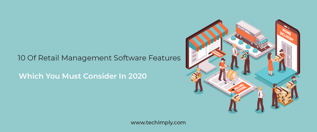 10 Of Retail Management Software Features Which You Must Consider In 2020