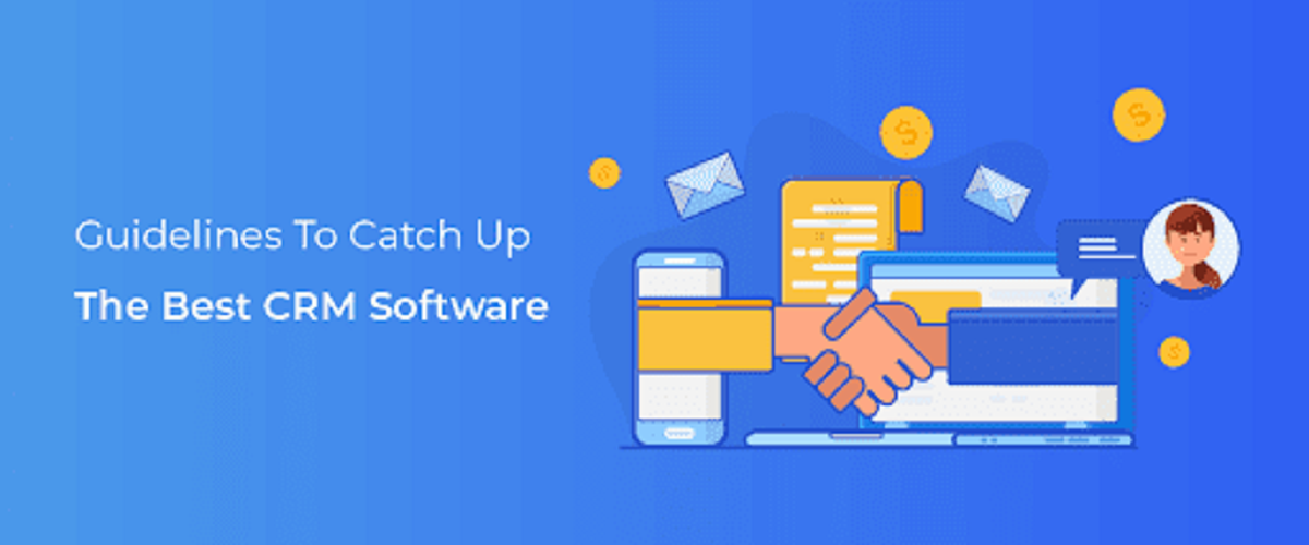 Guidelines To Catch Up The Best CRM Software