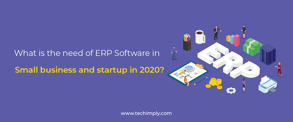 What is the need of ERP Software in small business and startup in 2020?