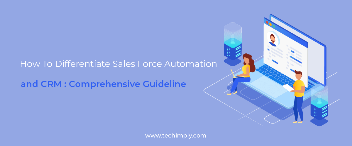 How to Differentiate Sales Force Automation and CRM : Comprehensive Guideline