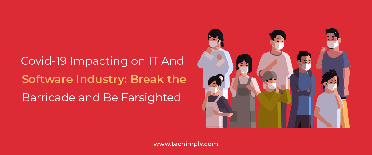 Covid-19 Impacting on IT And Software Industry: Break the Barricade and Be Farsighted