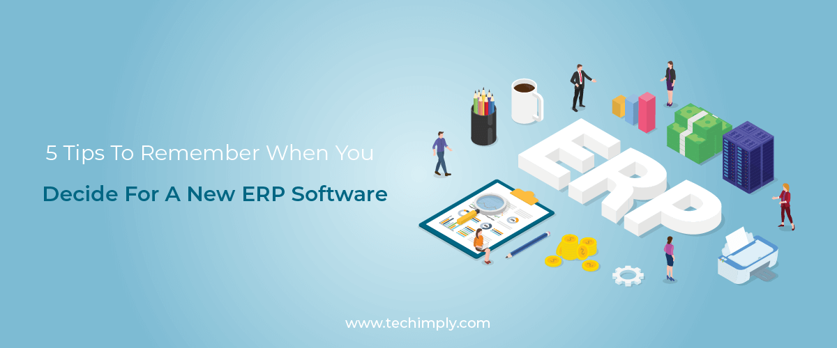 5 Tips to Remember When You Decide For a New ERP Software