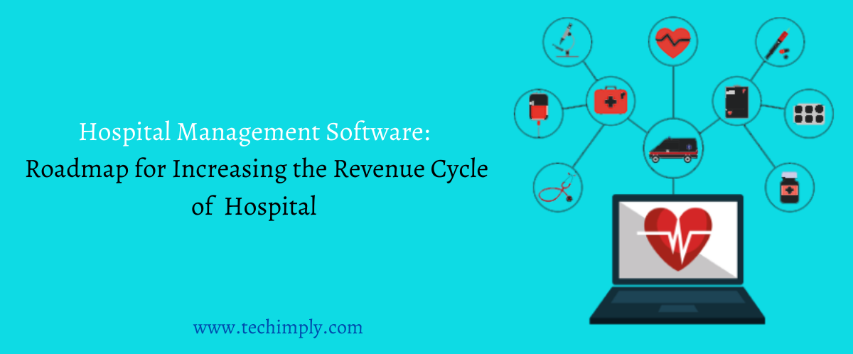Hospital Management Software: Roadmap for Increasing the Revenue Cycle of Hospital