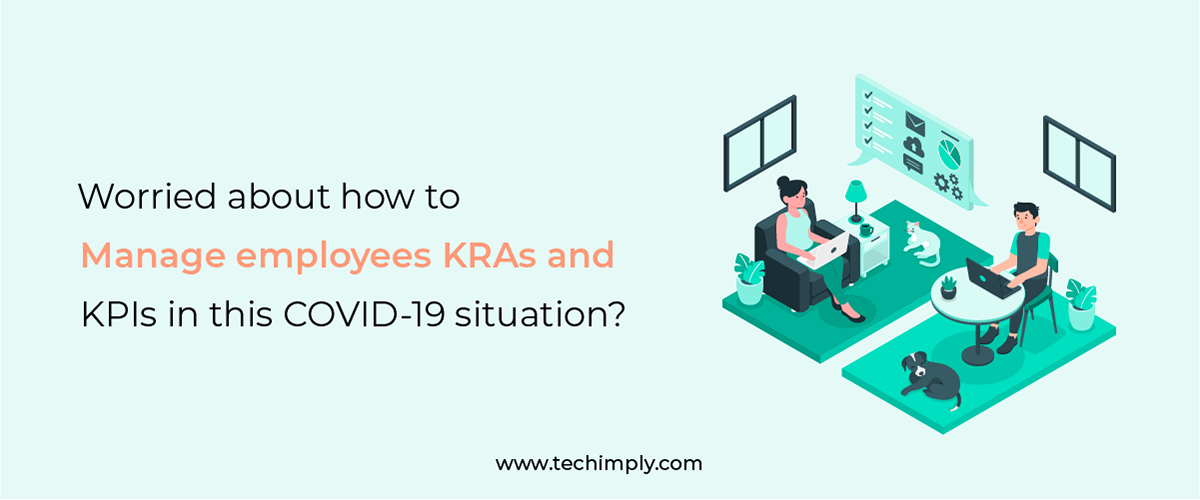 Worried about How to Manage Employees KRAs and KPIs in this COVID-19 Situation?