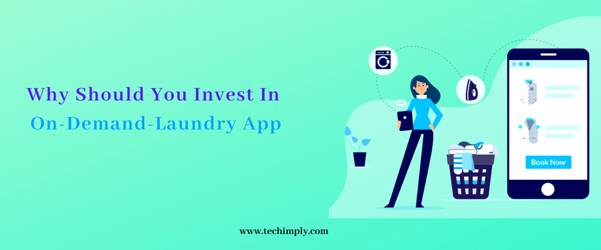 Why Should You Invest In On-Demand-Laundry App