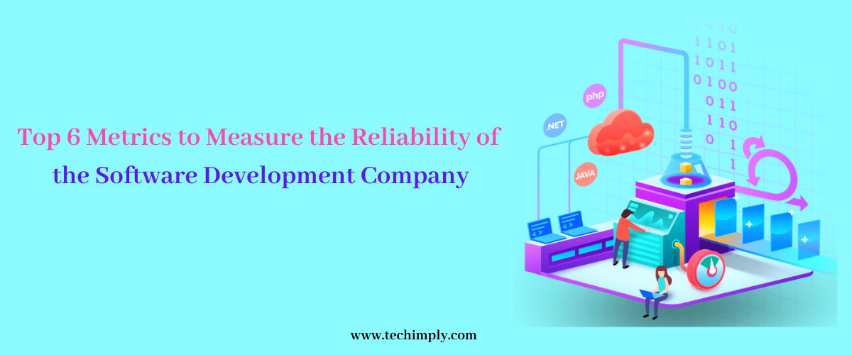 Top 6 Metrics to Measure the Reliability of the Software Development Company