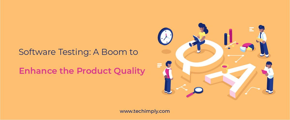Software Testing: A Boom to Enhance the Product Quality