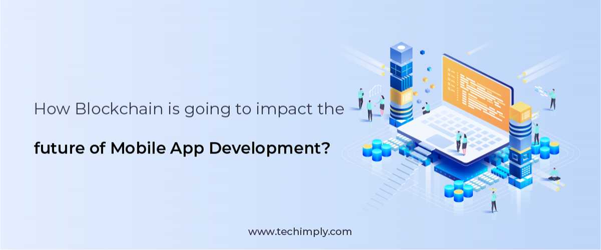 How Blockchain is going to impact the future of Mobile App Development?