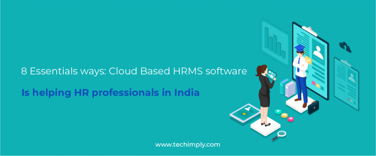 8 Essentials ways: Cloud Based HRMS software is helping HR professionals in India