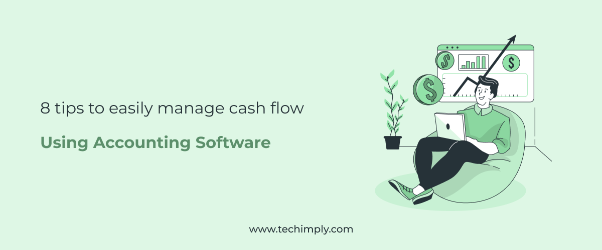 8 Tips to Easily Manage Cash Flow Using Accounting Software