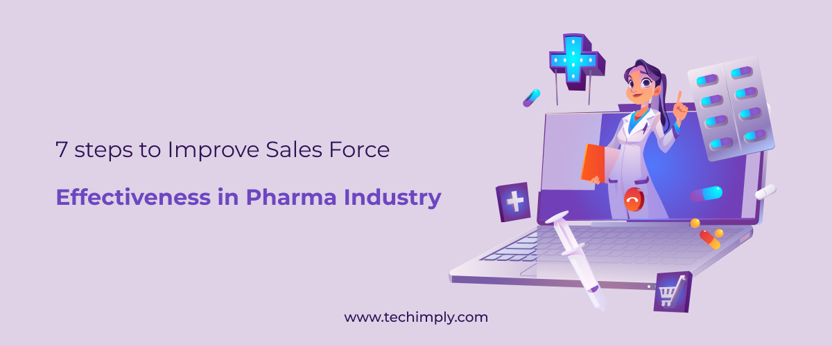 7 Steps to Improve Sales Force Effectiveness in Pharma Industry