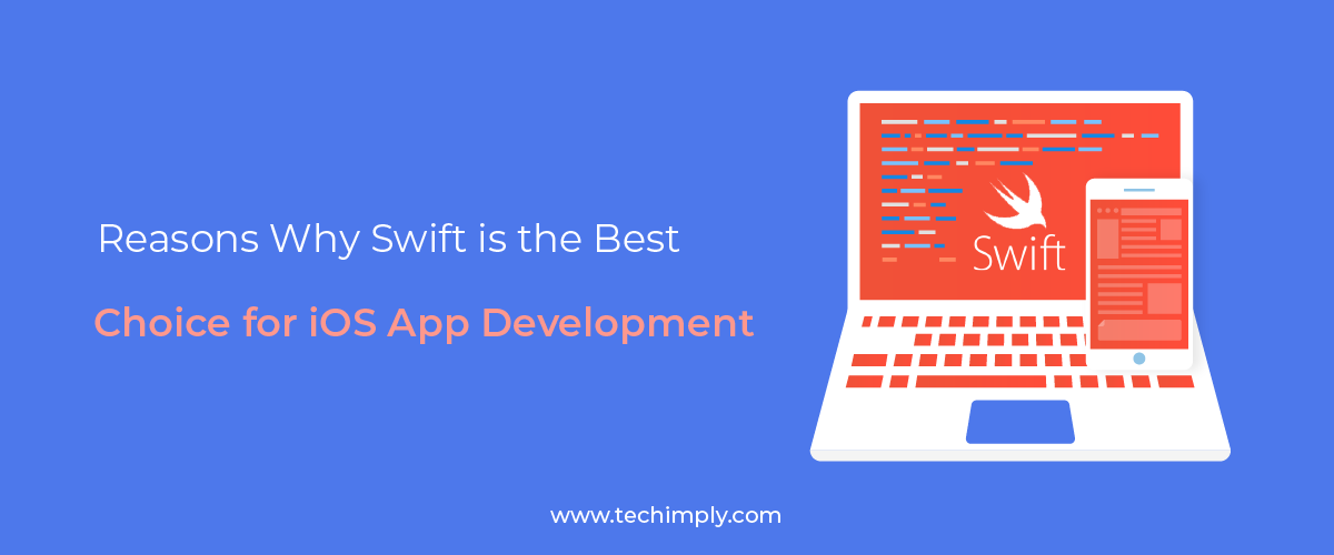 Reasons Why Swift is the Best Choice for iOS App Development